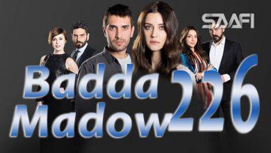 Photo of Badda madow Part 226 Musalsal qiso aad u macaan leh