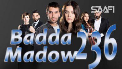Photo of Badda madow Part 236 Musalsal qiso aad u macaan leh