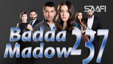 Photo of Badda madow Part 237 Musalsal qiso aad u macaan leh