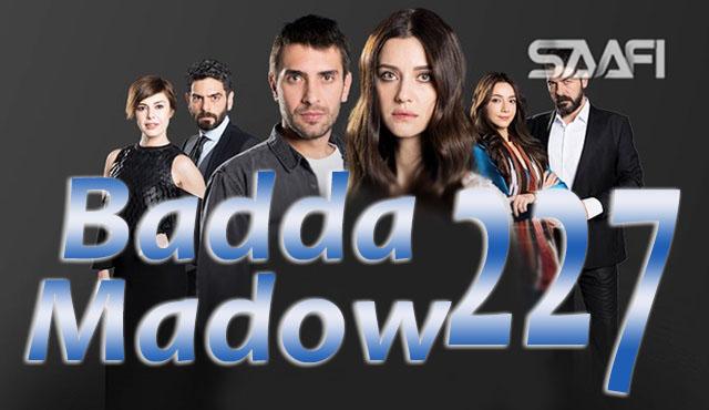 Photo of Badda madow Part 227 Musalsal qiso aad u macaan leh