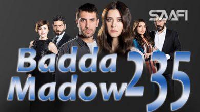 Photo of Badda madow Part 235 Musalsal qiso aad u macaan leh