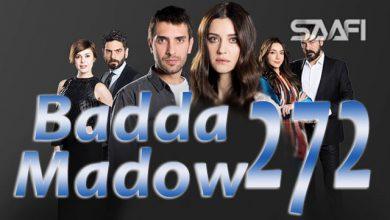 Photo of Badda madow Part 272 Musalsal qiso aad u macaan leh