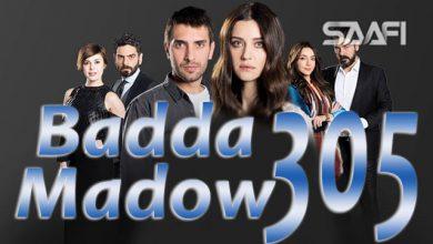 Photo of Badda madow Part 305 Musalsal qiso aad u macaan leh