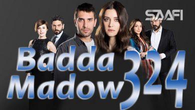 Photo of Badda madow Part 324 Musalsal qiso aad u macaan leh
