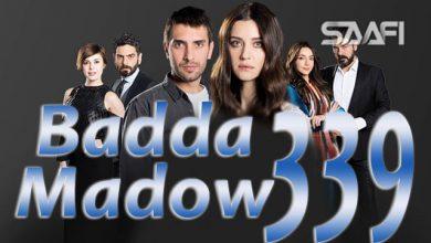 Photo of Badda madow Part 339 Musalsal qiso aad u macaan leh
