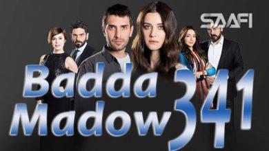 Photo of Badda madow Part 341 Musalsal qiso aad u macaan leh