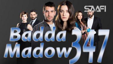 Photo of Badda madow Part 347 Musalsal qiso aad u macaan leh