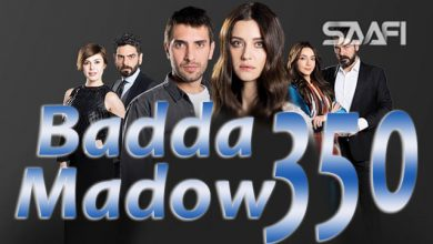 Photo of Badda madow Part 350 Musalsal qiso aad u macaan leh