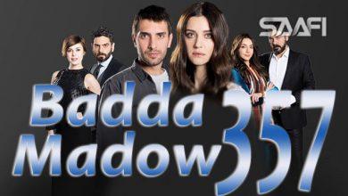 Photo of Badda madow Part 357 Musalsal qiso aad u macaan leh