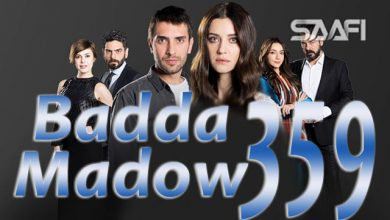 Photo of Badda madow Part 359 Musalsal qiso aad u macaan leh