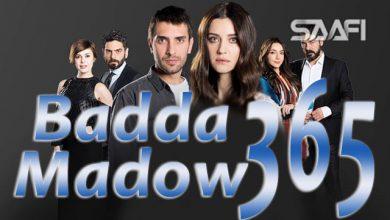Photo of Badda madow Part 365 Musalsal qiso aad u macaan leh