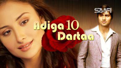 Photo of Adiga Dartaa Part 10 Musalsal Hindi Af Soomaali