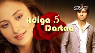 Photo of Adiga Dartaa Part 5 Musalsal Hindi Af Soomaali