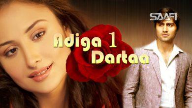 Photo of Adiga Dartaa Part 1 Musalsal Hindi Af Soomaali